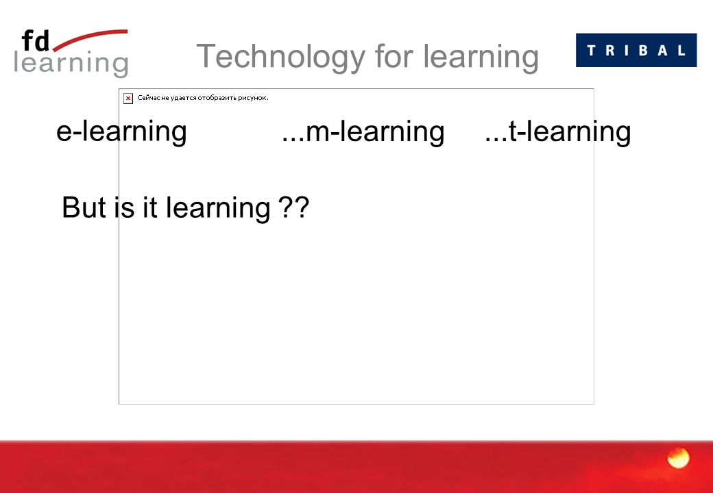 Technology for learning e-learning...m-learning...t-learning But is it learning ??