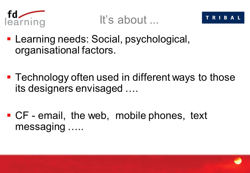 It's about...  Learning needs: Social, psychological, organisational factors.