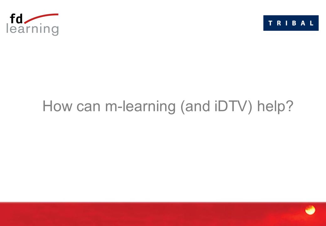 How can m-learning (and iDTV) help?