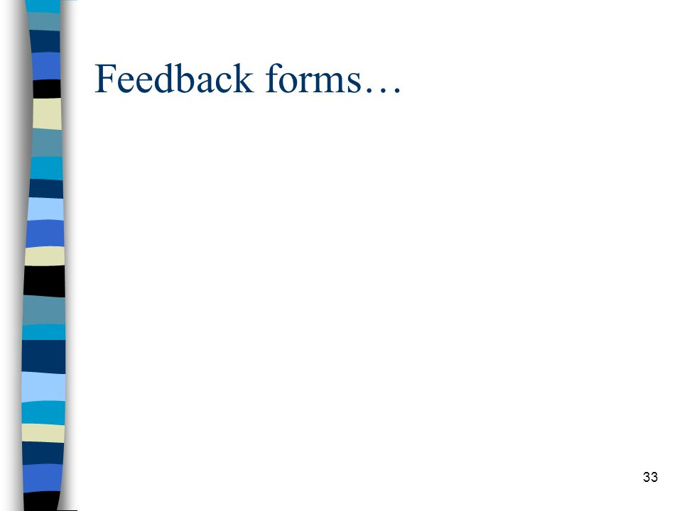 33 Feedback forms…