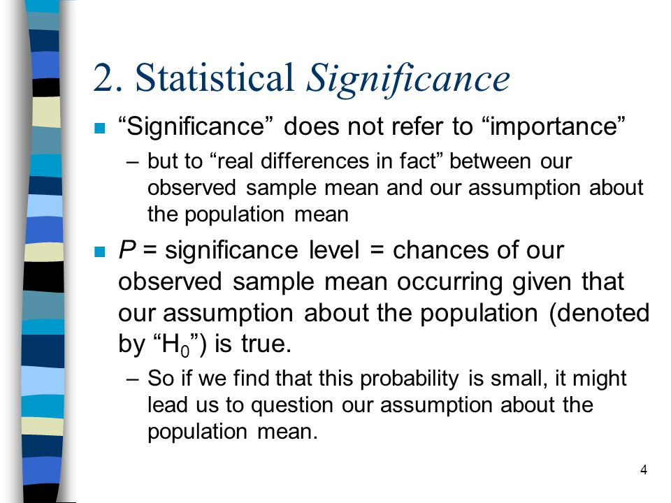 """4 2. Statistical Significance n """"Significance"""" does not refer to """"importance"""" –but to """"real differences in fact"""" between our observed sample mean and"""