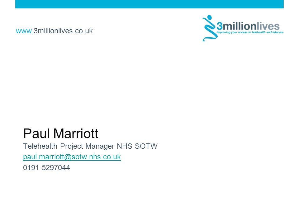 www.3millionlives.co.uk Paul Marriott Telehealth Project Manager NHS SOTW paul.marriott@sotw.nhs.co.uk 0191 5297044