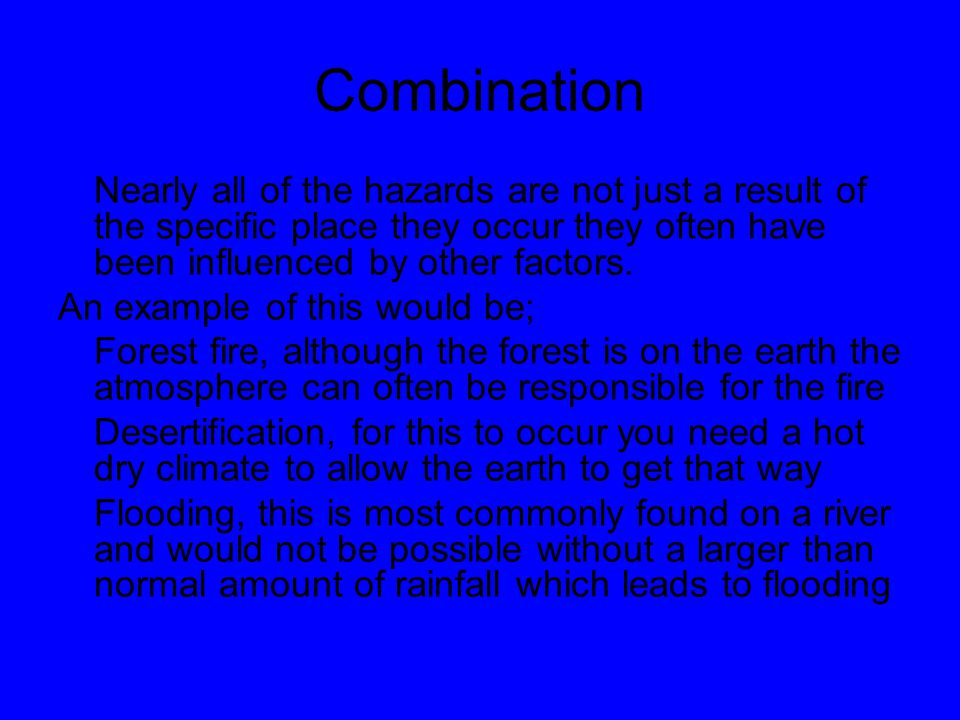 Combination Nearly all of the hazards are not just a result of the specific place they occur they often have been influenced by other factors. An exam