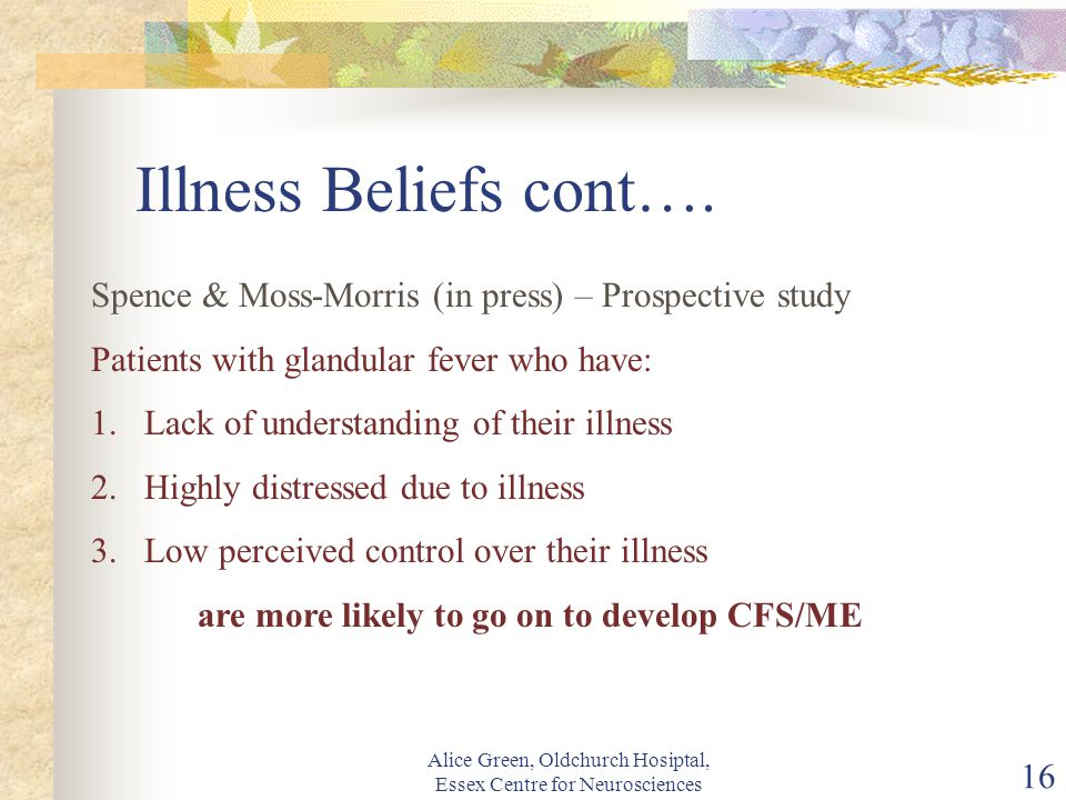 Alice Green, Oldchurch Hosiptal, Essex Centre for Neurosciences 16 Illness Beliefs cont….