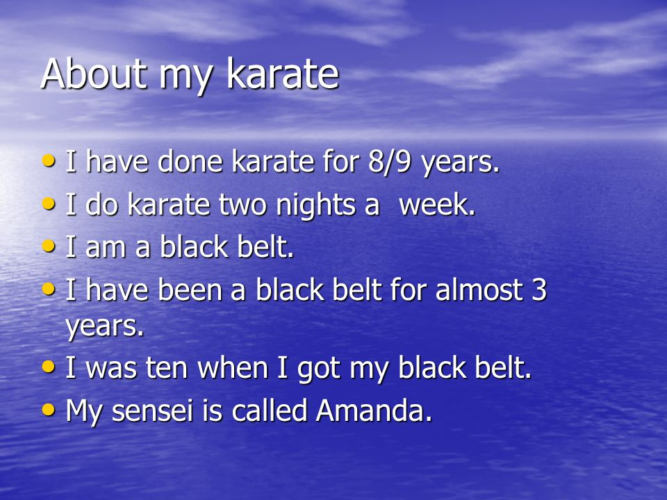 About my karate I have done karate for 8/9 years.I have done karate for 8/9 years.