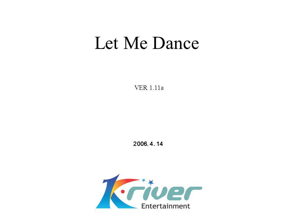 Let Me Dance VER 1.11a 2006. 4. 14