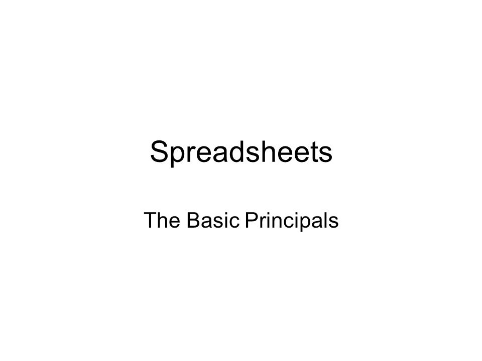 Spreadsheets The Basic Principals