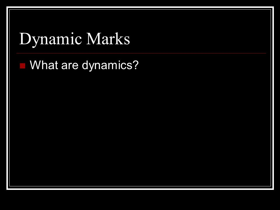 Dynamic Marks What are dynamics