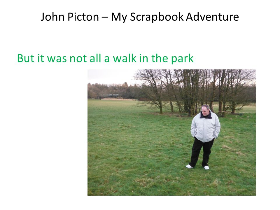 John Picton – My Scrapbook Adventure But it was not all a walk in the park