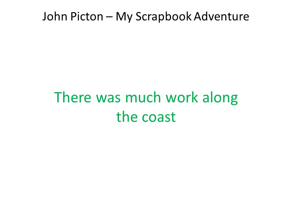 John Picton – My Scrapbook Adventure There was much work along the coast