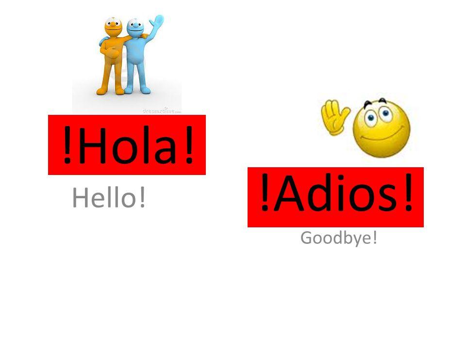 !Hola! Hello! !Adios! Goodbye!