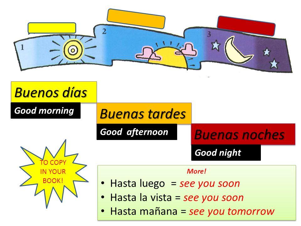 Buenos días Buenas tardes Buenas noches Good morning Good afternoon Good night TO COPY IN YOUR BOOK.