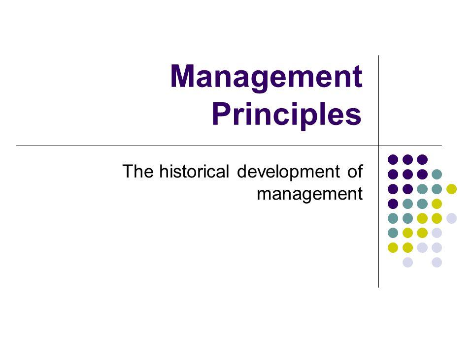 Management Principles The historical development of management