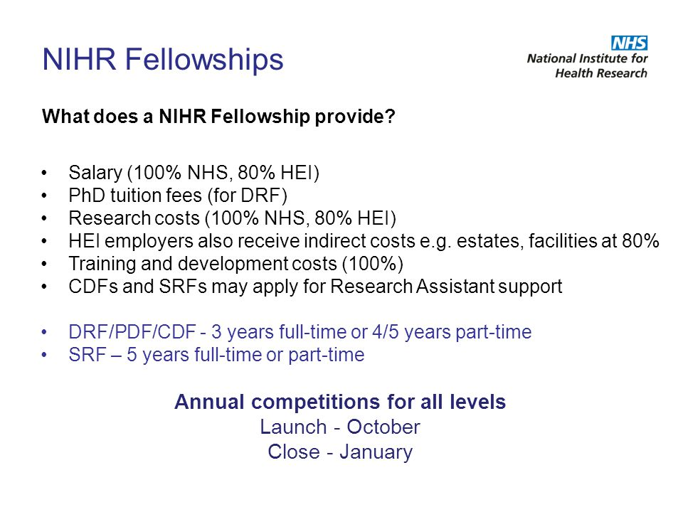 Salary (100% NHS, 80% HEI) PhD tuition fees (for DRF) Research costs (100% NHS, 80% HEI) HEI employers also receive indirect costs e.g. estates, facil