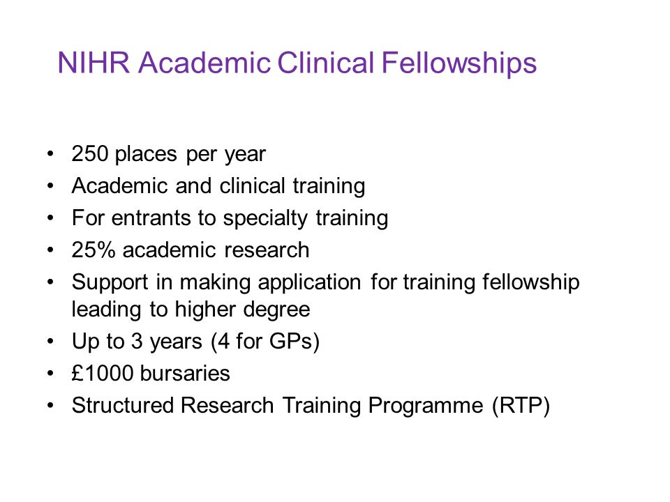 250 places per year Academic and clinical training For entrants to specialty training 25% academic research Support in making application for training