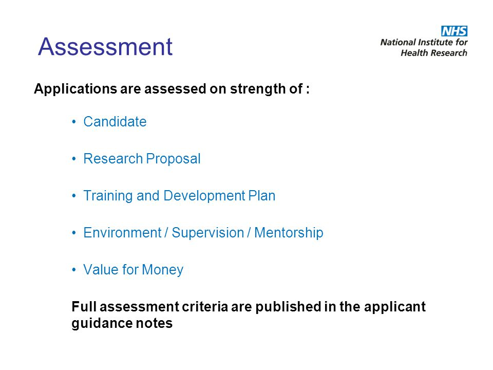 Assessment Applications are assessed on strength of : Candidate Research Proposal Training and Development Plan Environment / Supervision / Mentorship