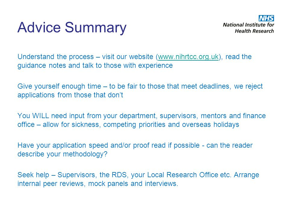 Advice Summary Understand the process – visit our website (www.nihrtcc.org.uk), read the guidance notes and talk to those with experiencewww.nihrtcc.o