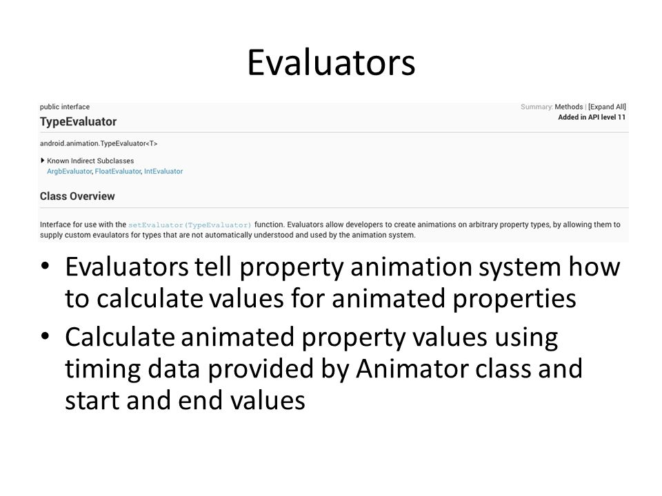 Evaluators Evaluators tell property animation system how to calculate values for animated properties Calculate animated property values using timing d