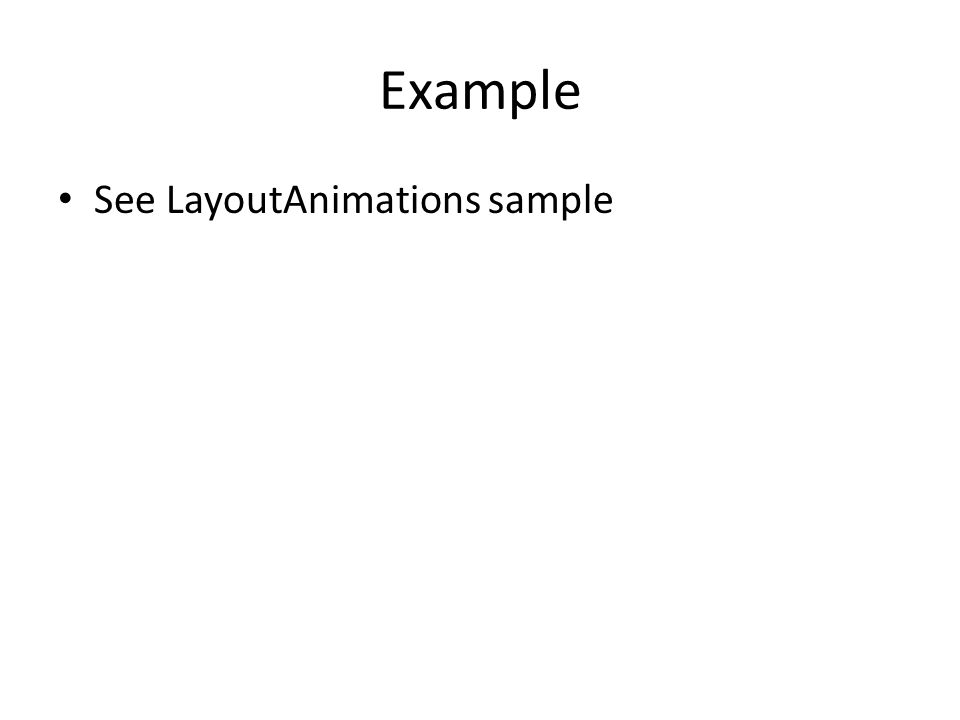 Example See LayoutAnimations sample