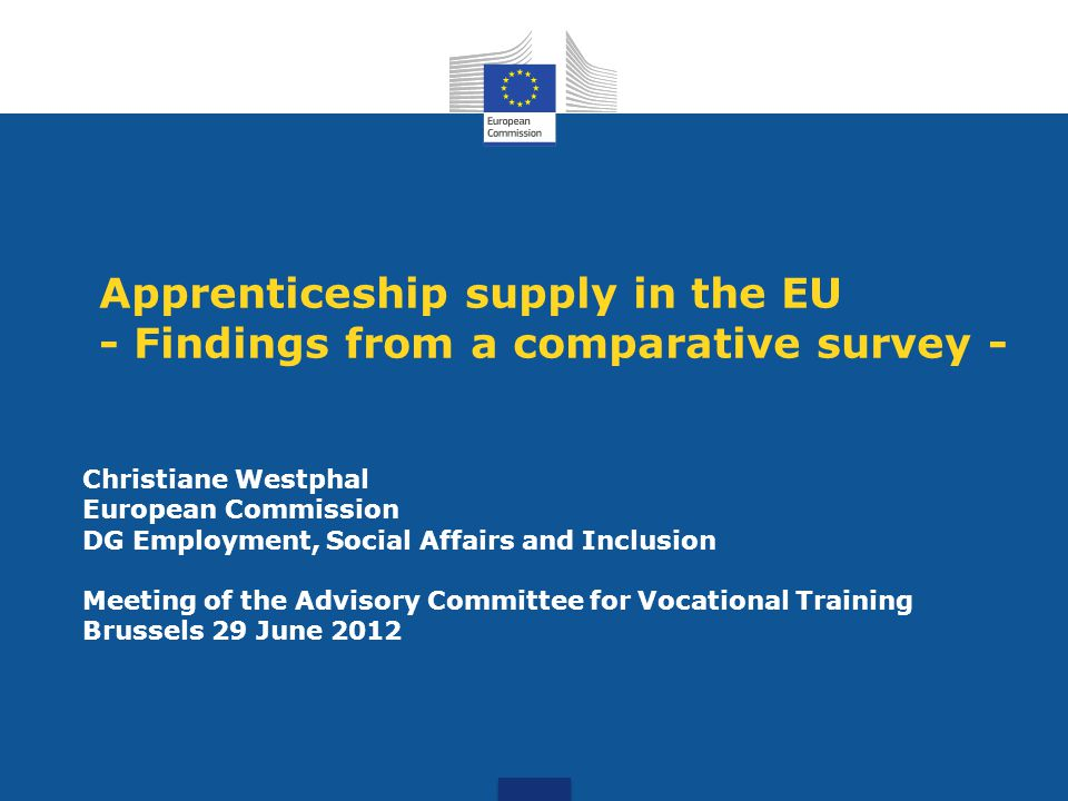 Apprenticeship supply in the EU - Findings from a comparative survey - Christiane Westphal European Commission DG Employment, Social Affairs and Inclu