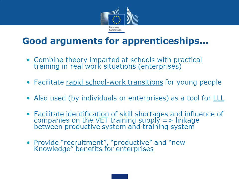 Good arguments for apprenticeships… Combine theory imparted at schools with practical training in real work situations (enterprises) Facilitate rapid