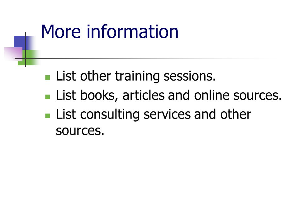 More information List other training sessions. List books, articles and online sources. List consulting services and other sources.