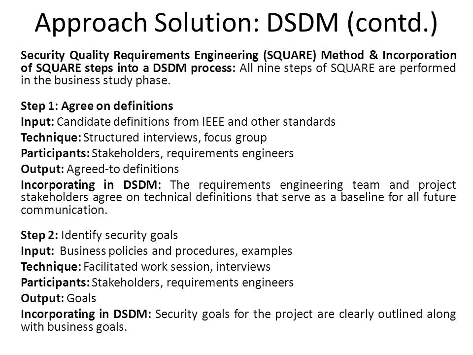 Approach Solution: DSDM (contd.) Security Quality Requirements Engineering (SQUARE) Method & Incorporation of SQUARE steps into a DSDM process: All ni