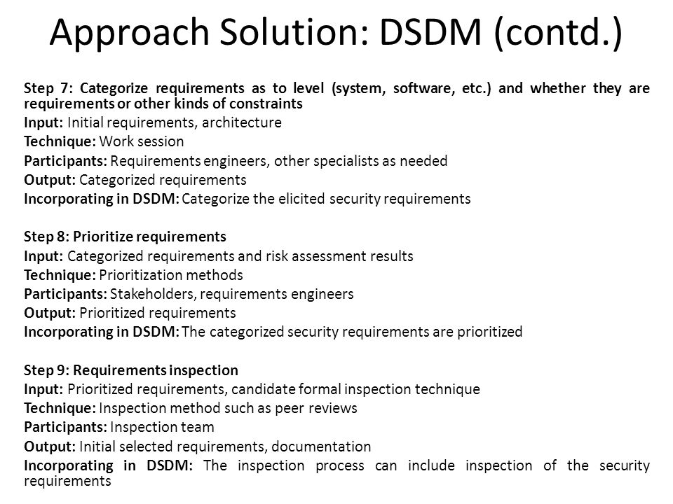 Approach Solution: DSDM (contd.) Step 7: Categorize requirements as to level (system, software, etc.) and whether they are requirements or other kinds