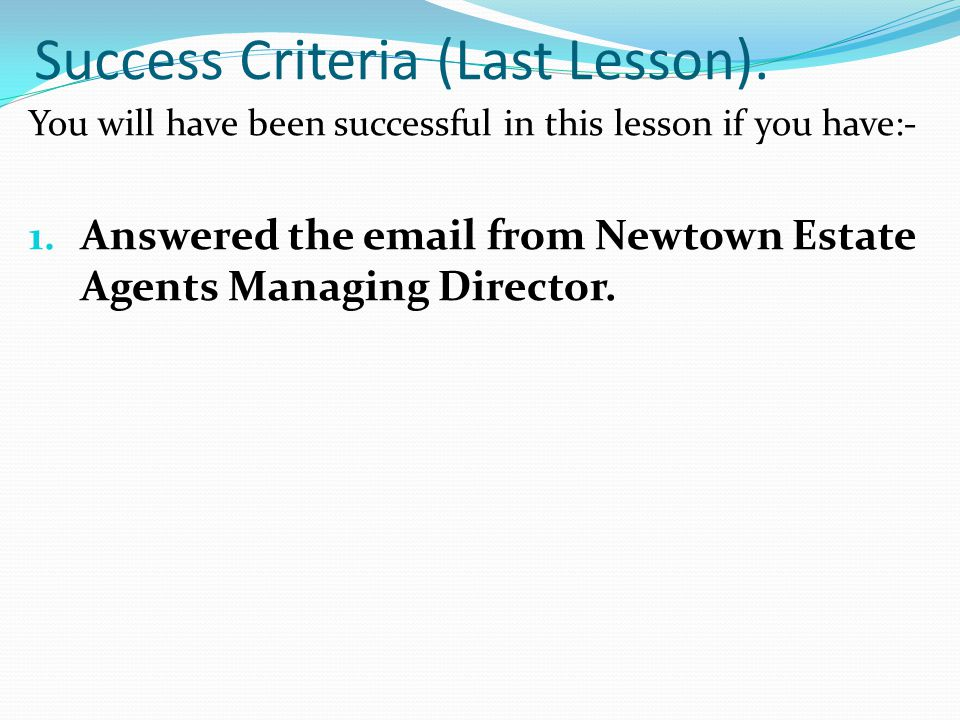 Success Criteria (Last Lesson). You will have been successful in this lesson if you have:- 1.