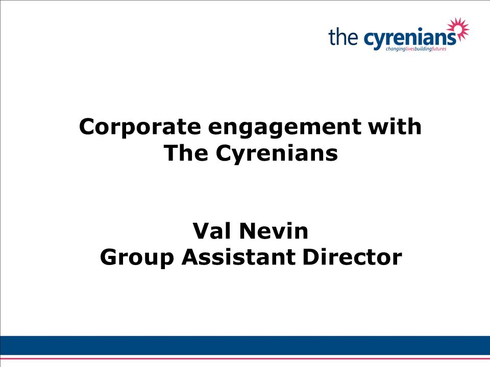 Corporate engagement with The Cyrenians Val Nevin Group Assistant Director