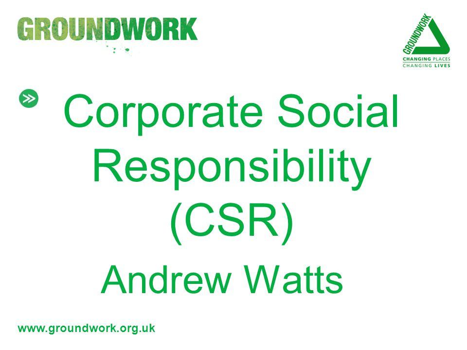 www.groundwork.org.uk Overview of CSR.