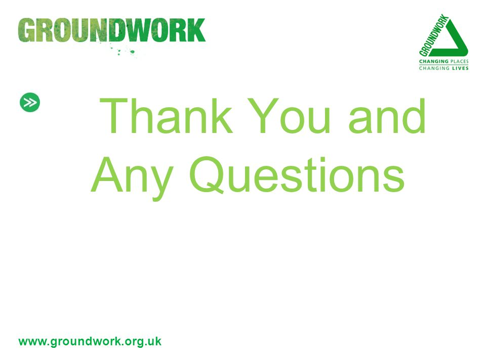 www.groundwork.org.uk Thank You and Any Questions