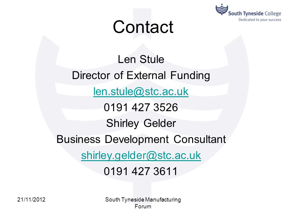 Contact Len Stule Director of External Funding len.stule@stc.ac.uk 0191 427 3526 Shirley Gelder Business Development Consultant shirley.gelder@stc.ac.
