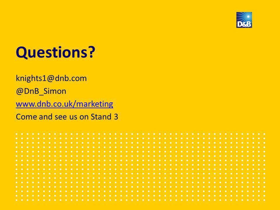 Questions? knights1@dnb.com @DnB_Simon www.dnb.co.uk/marketing Come and see us on Stand 3