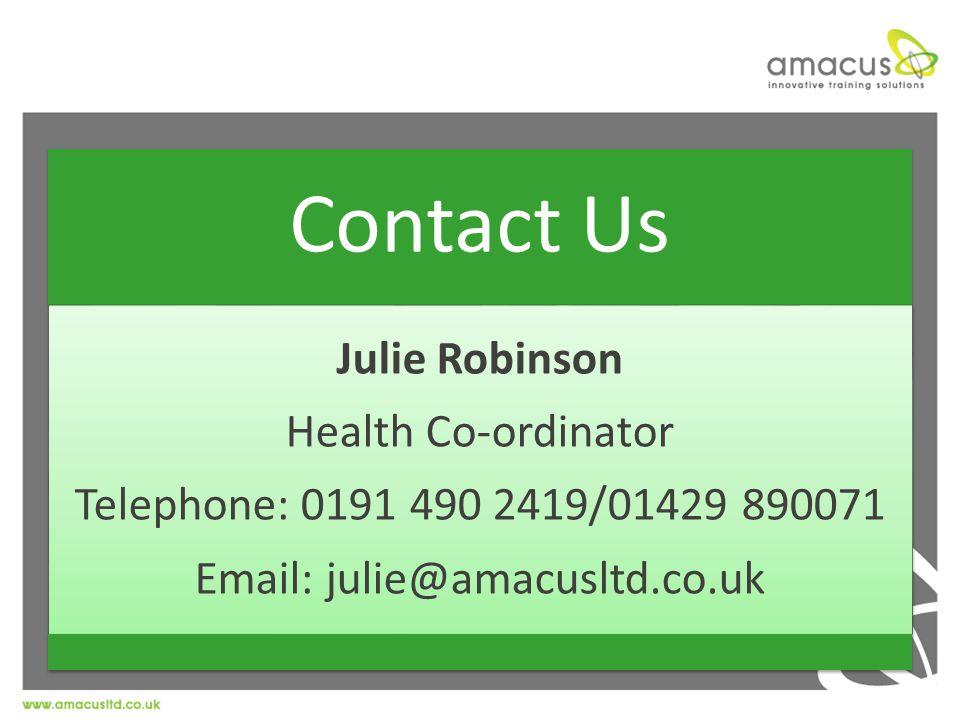 Contact Us Julie Robinson Health Co-ordinator Telephone: 0191 490 2419/01429 890071 Email: julie@amacusltd.co.uk