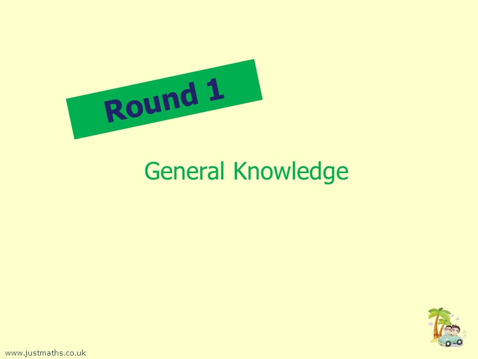 Round 1 General Knowledge www.justmaths.co.uk
