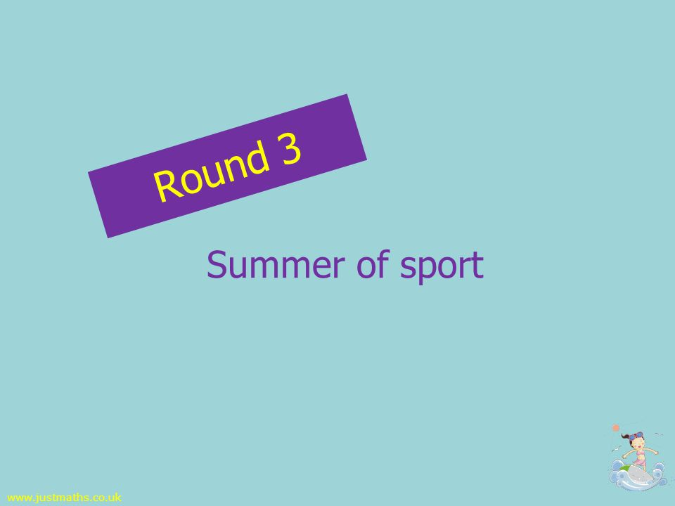 Round 3 Summer of sport www.justmaths.co.uk