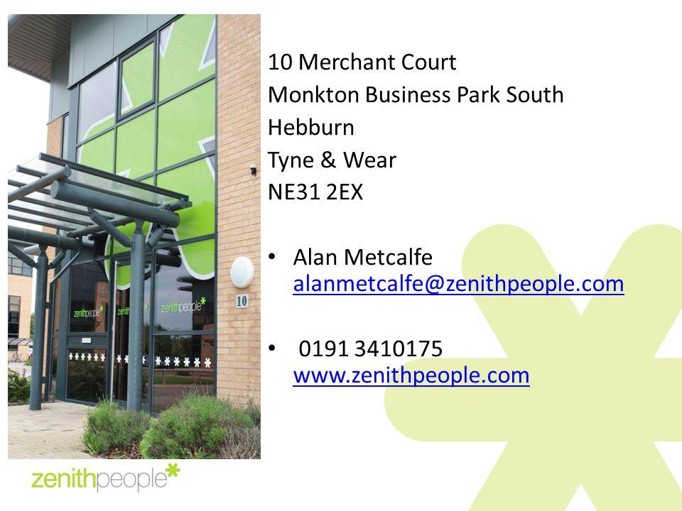 10 Merchant Court Monkton Business Park South Hebburn Tyne & Wear NE31 2EX Alan Metcalfe alanmetcalfe@zenithpeople.com alanmetcalfe@zenithpeople.com 0191 3410175 www.zenithpeople.com www.zenithpeople.com