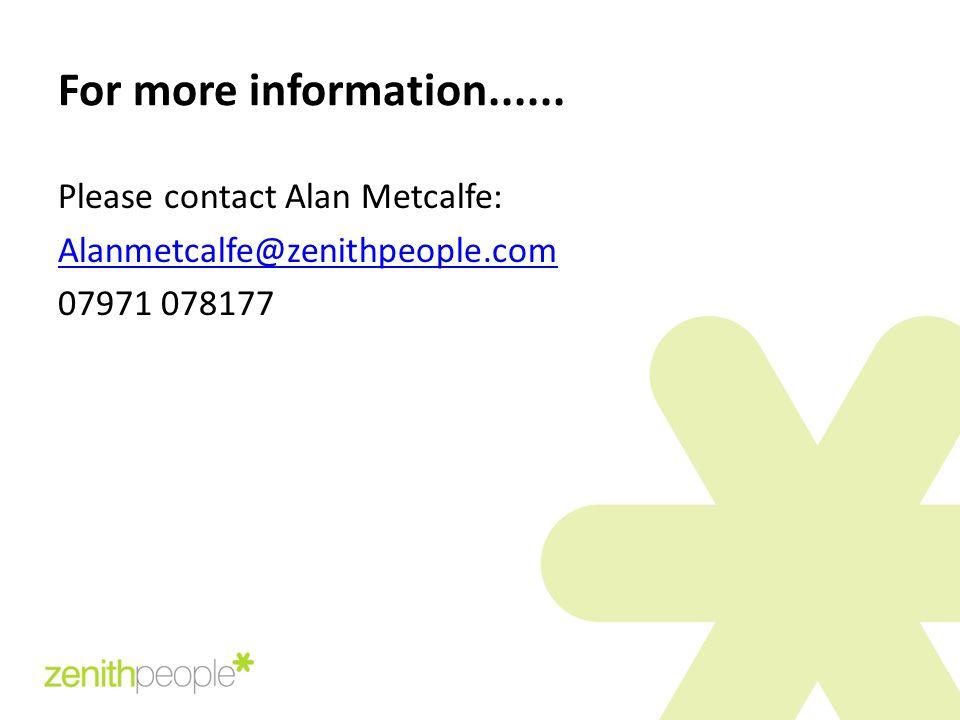 For more information...... Please contact Alan Metcalfe: Alanmetcalfe@zenithpeople.com 07971 078177