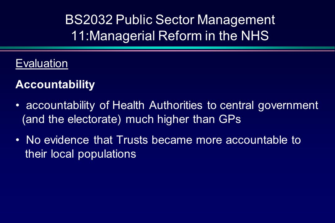 BS2032 Public Sector Management 11:Managerial Reform in the NHS Evaluation Little Change .