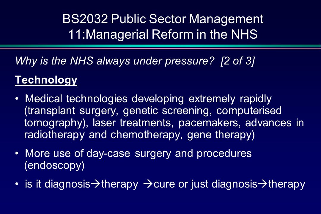 BS2032 Public Sector Management 11:Managerial Reform in the NHS Why is the NHS always under pressure.