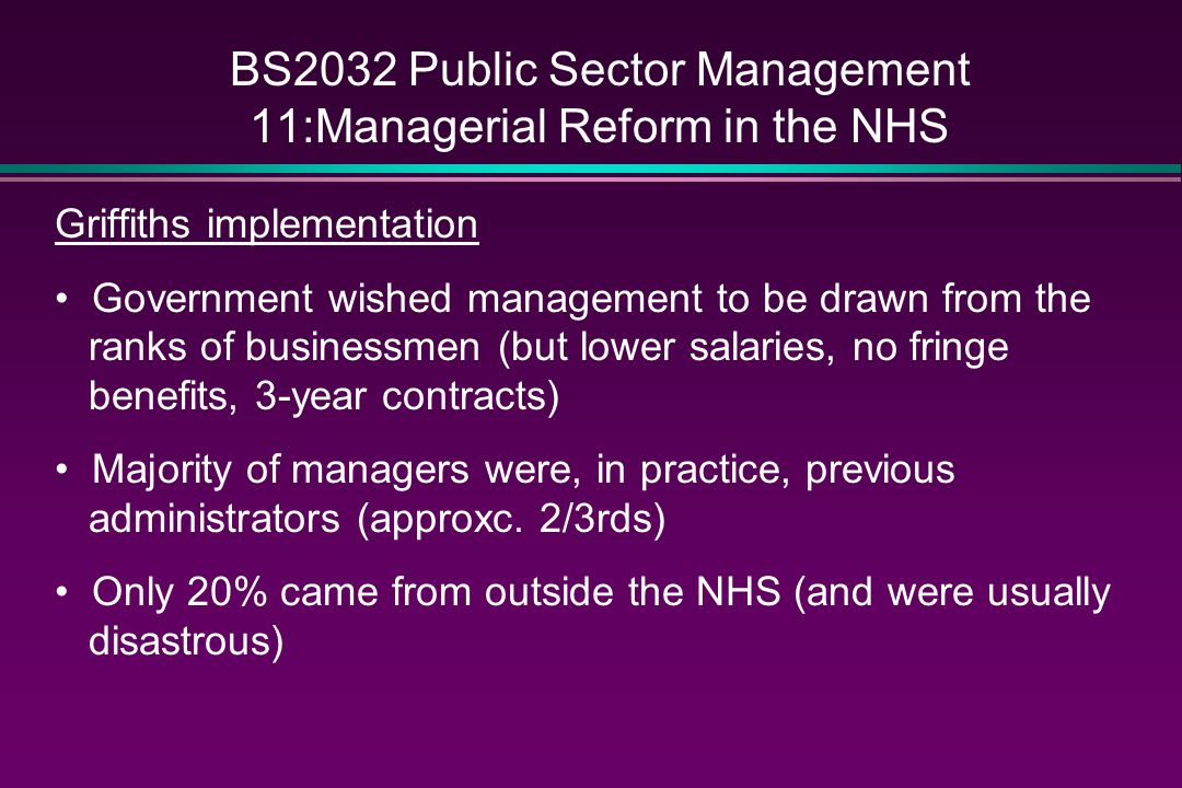 BS2032 Public Sector Management 11:Managerial Reform in the NHS The internal market In 1990, the Conservative government introduced an internal market ('quasi-market') into the NHS by introducing the: purchaser/provider split