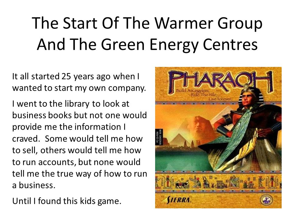 The Start Of The Warmer Group And The Green Energy Centres It all started 25 years ago when I wanted to start my own company.
