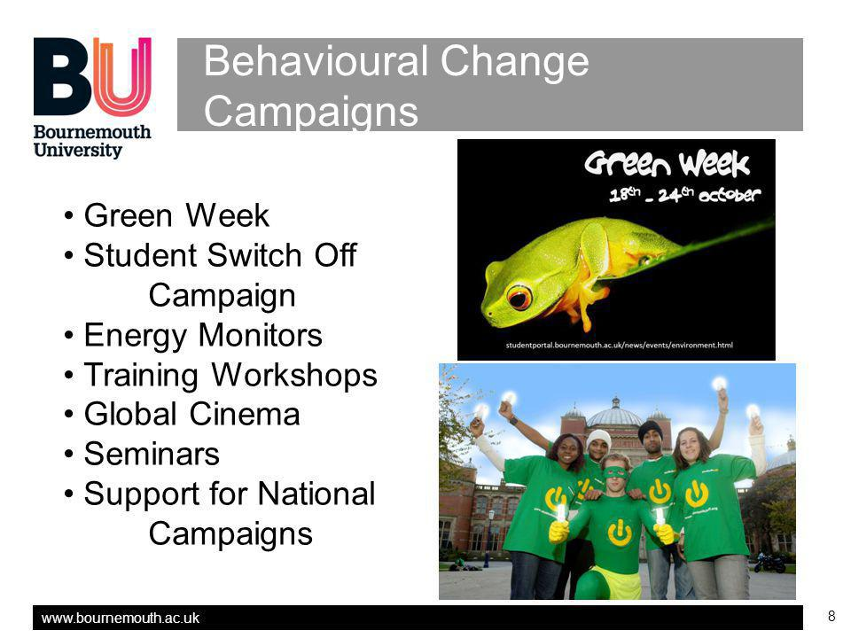 www.bournemouth.ac.uk 8 Behavioural Change Campaigns Green Week Student Switch Off Campaign Energy Monitors Training Workshops Global Cinema Seminars Support for National Campaigns
