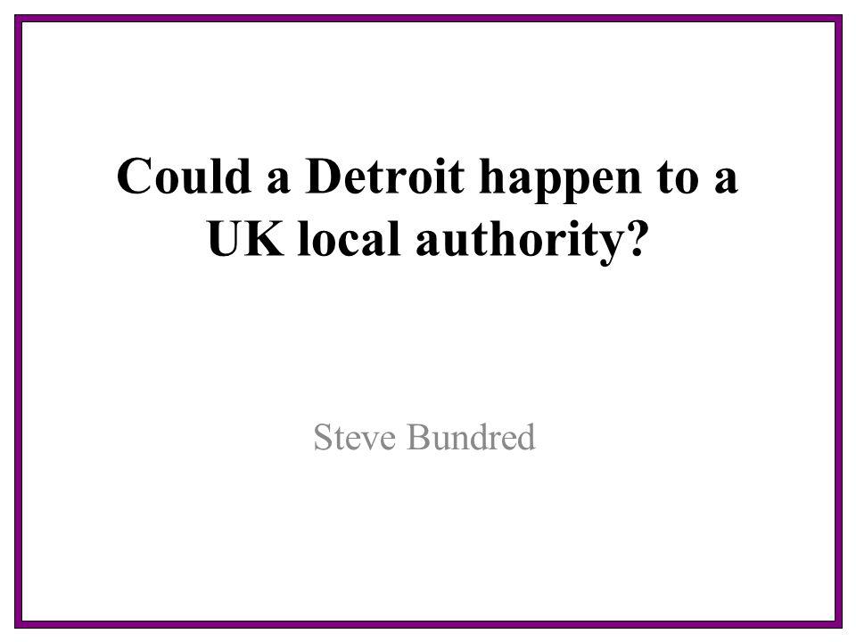 Could a Detroit happen to a UK local authority Steve Bundred