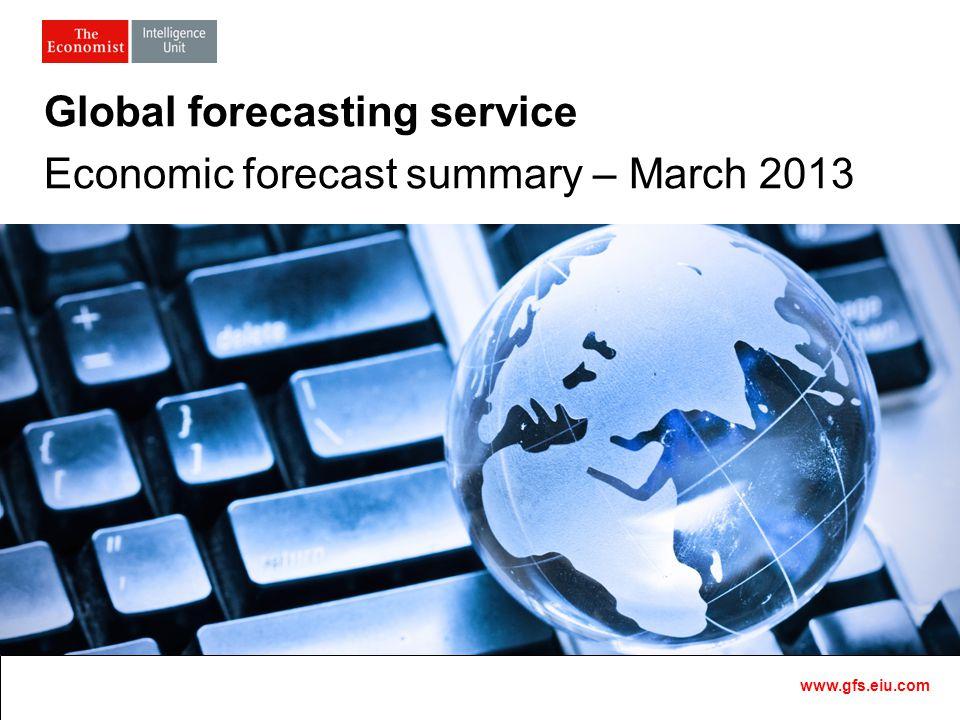 Master Template1 Global forecasting service Economic forecast summary – March 2013 www.gfs.eiu.com