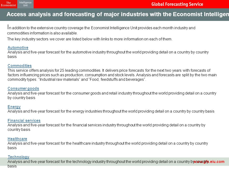 Master Template14 Access analysis and forecasting of major industries with the Economist Intelligence Unit I n addition to the extensive country cover