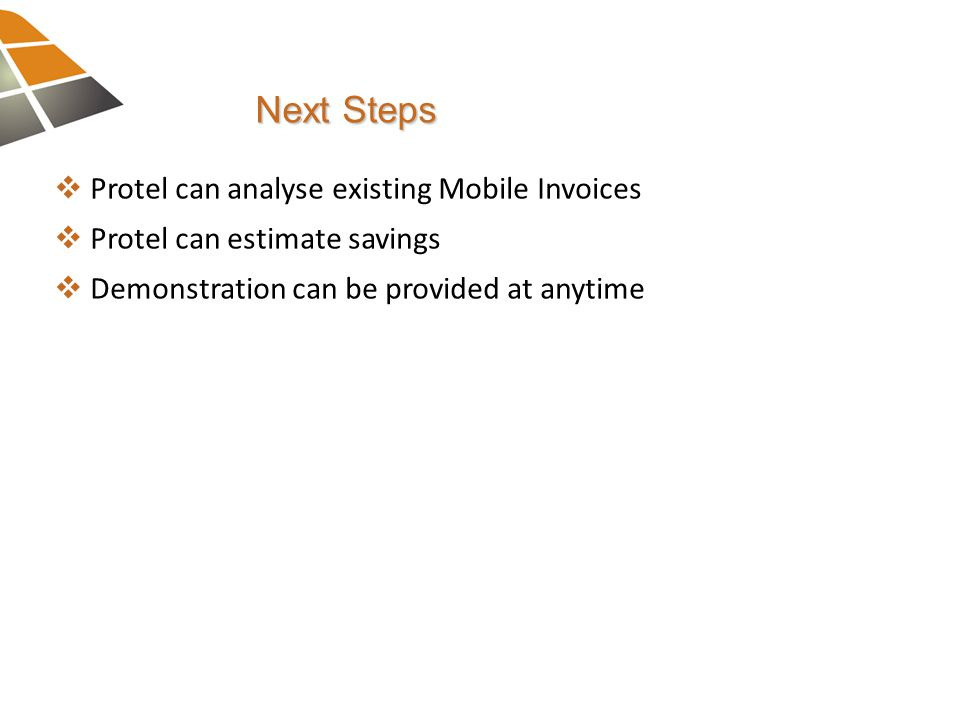 Next Steps  Protel can analyse existing Mobile Invoices  Protel can estimate savings  Demonstration can be provided at anytime