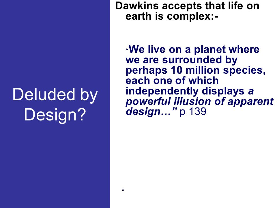 """Deluded by Design? Dawkins accepts that life on earth is complex:- """" We live on a planet where we are surrounded by perhaps 10 million species, each o"""