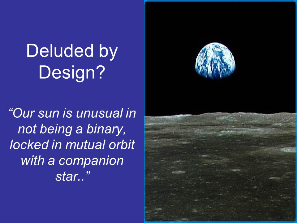"""Deluded by Design? """"Our sun is unusual in not being a binary, locked in mutual orbit with a companion star.."""""""